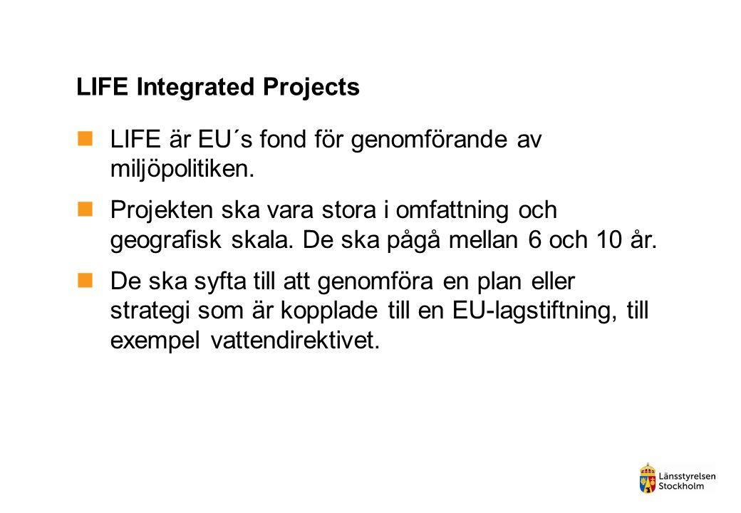 LIFE Integrated Projects LIFE är EU´s fond för genomförande av miljöpolitiken.