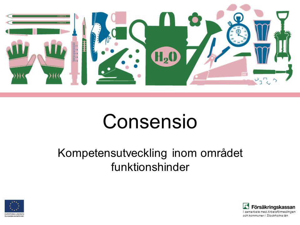 I samarbete med Arbetsförmedlingen och kommuner i Stockholms län Det här är Consensio Consensio är ett projekt för kompetensutveckling inom området funktionshinder som omfattar hela Stockholms län.