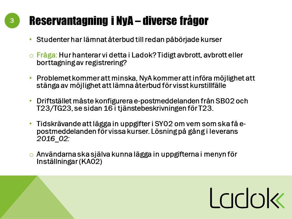3 Reservantagning i NyA – diverse frågor Studenter har lämnat återbud till redan påbörjade kurser o Fråga: Hur hanterar vi detta i Ladok.