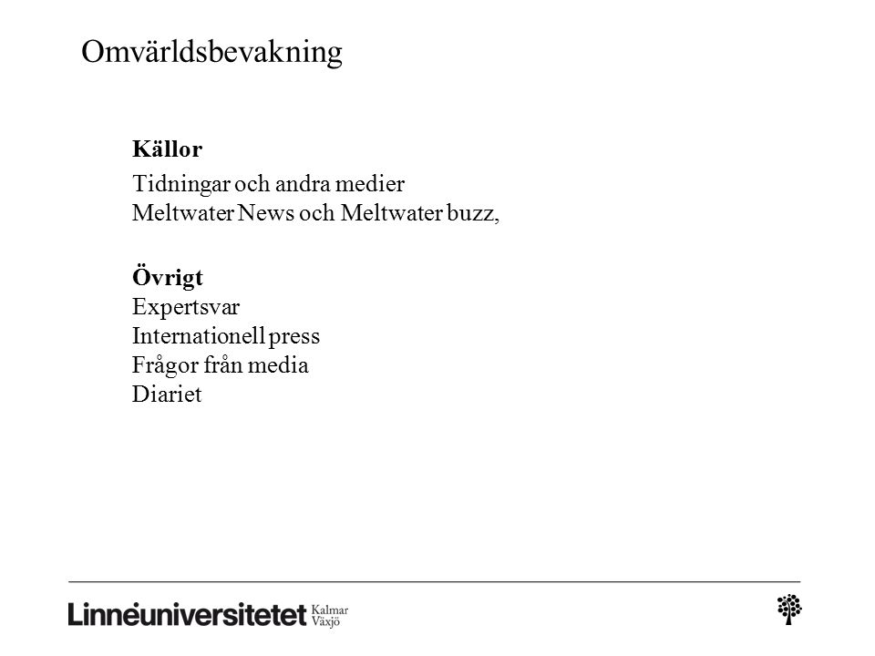 Omvärldsbevakning Källor Tidningar och andra medier Meltwater News och Meltwater buzz, Övrigt Expertsvar Internationell press Frågor från media Diarie