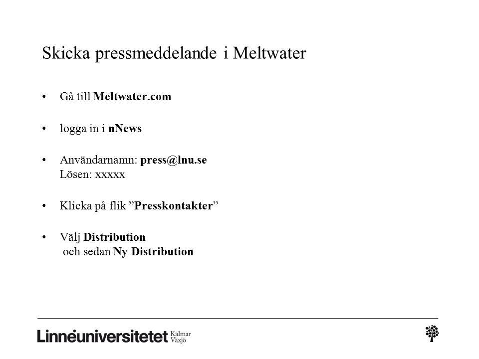 Skicka pressmeddelande i Meltwater Gå till Meltwater.com logga in i nNews Användarnamn: press@lnu.se Lösen: xxxxx Klicka på flik Presskontakter Välj Distribution och sedan Ny Distribution