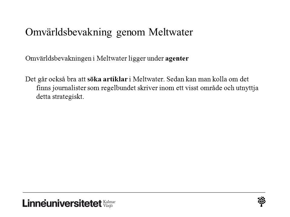 Omvärldsbevakning genom Meltwater Omvärldsbevakningen i Meltwater ligger under agenter Det går också bra att söka artiklar i Meltwater.