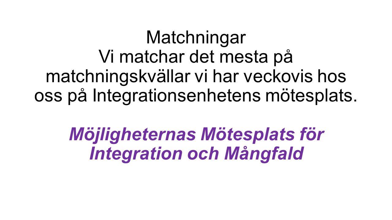 Matchningar Vi matchar det mesta på matchningskvällar vi har veckovis hos oss på Integrationsenhetens mötesplats.
