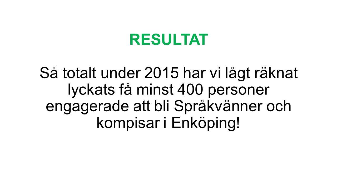 RESULTAT Så totalt under 2015 har vi lågt räknat lyckats få minst 400 personer engagerade att bli Språkvänner och kompisar i Enköping!