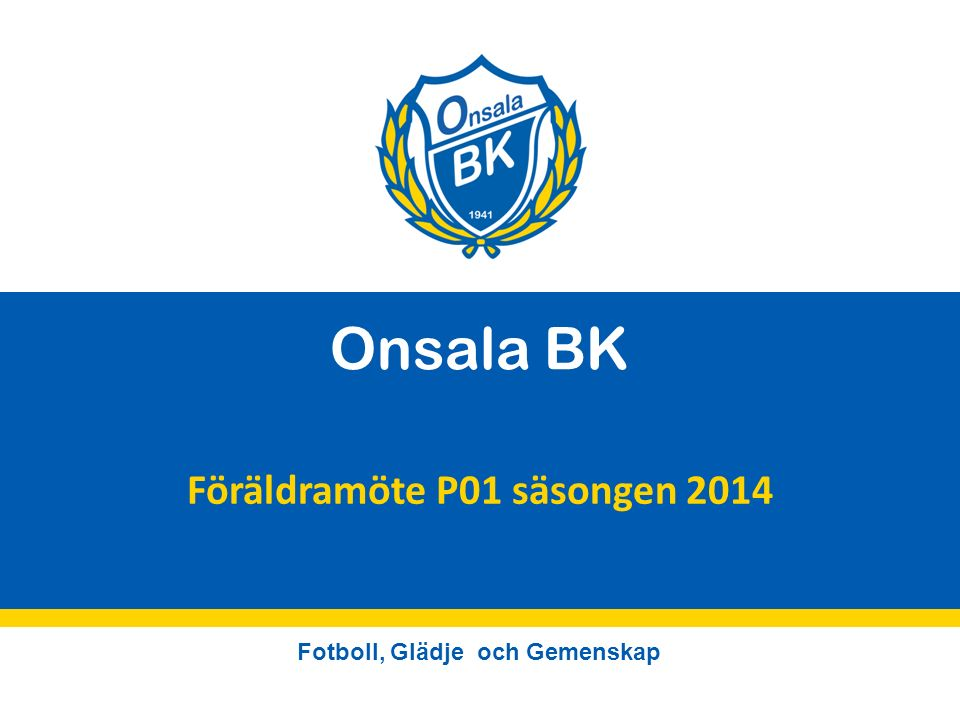 Fotboll, Glädje och Gemenskap Onsala BK Föräldramöte P01 säsongen 2014