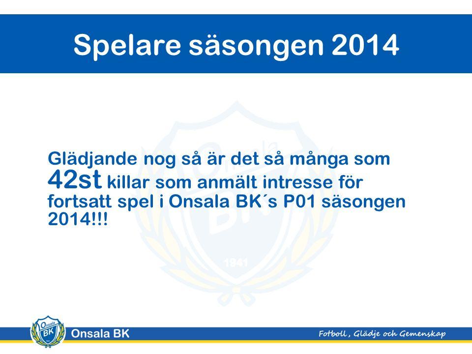 Glädjande nog så är det så många som 42st killar som anmält intresse för fortsatt spel i Onsala BK´s P01 säsongen 2014!!.