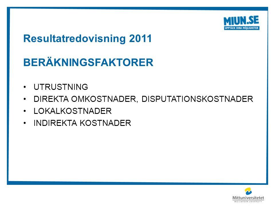 Resultatredovisning 2011 BERÄKNINGSFAKTORER UTRUSTNING DIREKTA OMKOSTNADER, DISPUTATIONSKOSTNADER LOKALKOSTNADER INDIREKTA KOSTNADER