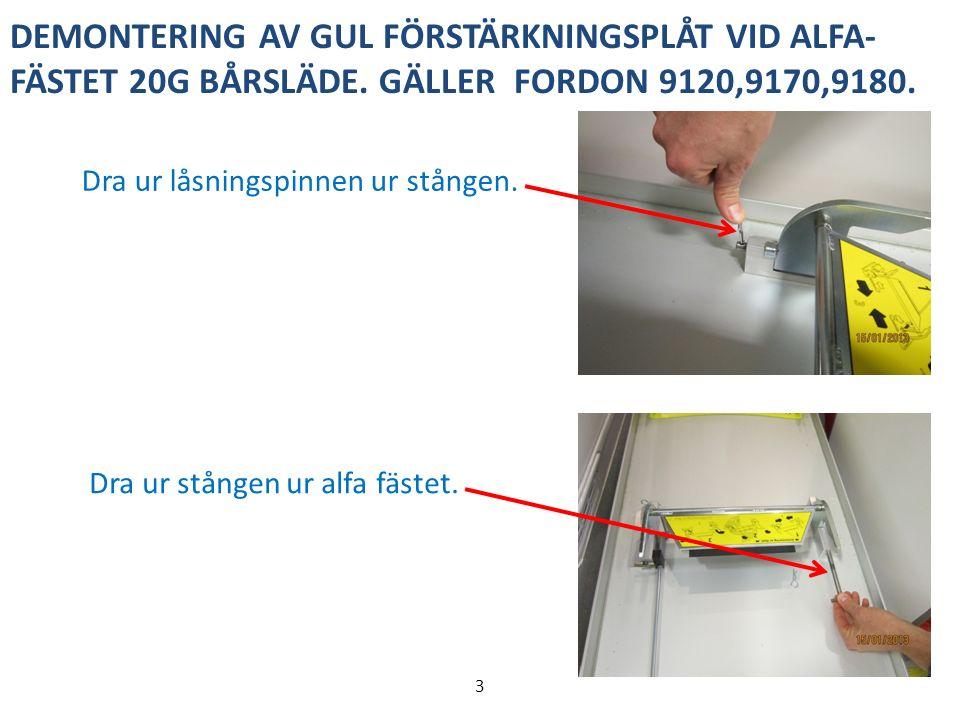 DEMONTERING AV GUL FÖRSTÄRKNINGSPLÅT VID ALFA- FÄSTET 20G BÅRSLÄDE.