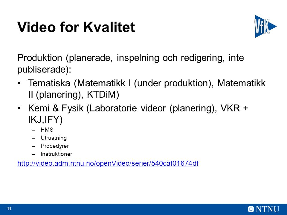 11 Video for Kvalitet Produktion (planerade, inspelning och redigering, inte publiserade): Tematiska (Matematikk I (under produktion), Matematikk II (