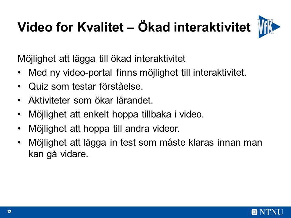 12 Video for Kvalitet – Ökad interaktivitet Möjlighet att lägga till ökad interaktivitet Med ny video-portal finns möjlighet till interaktivitet.