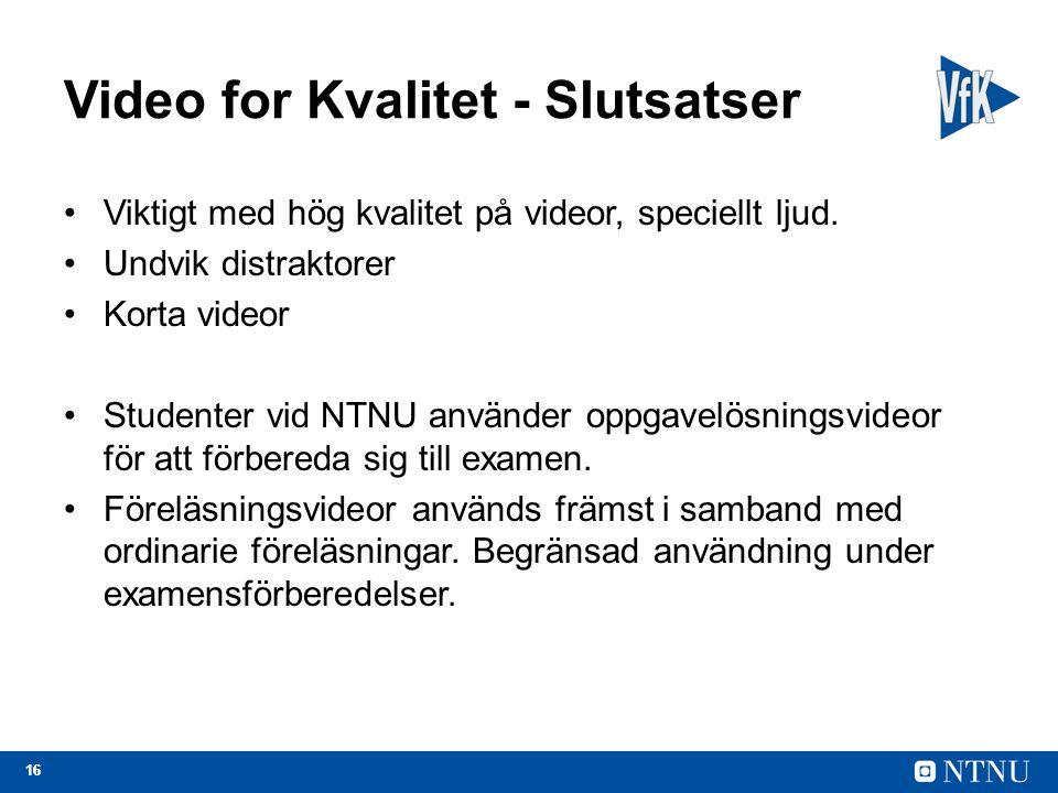 16 Video for Kvalitet - Slutsatser Viktigt med hög kvalitet på videor, speciellt ljud.