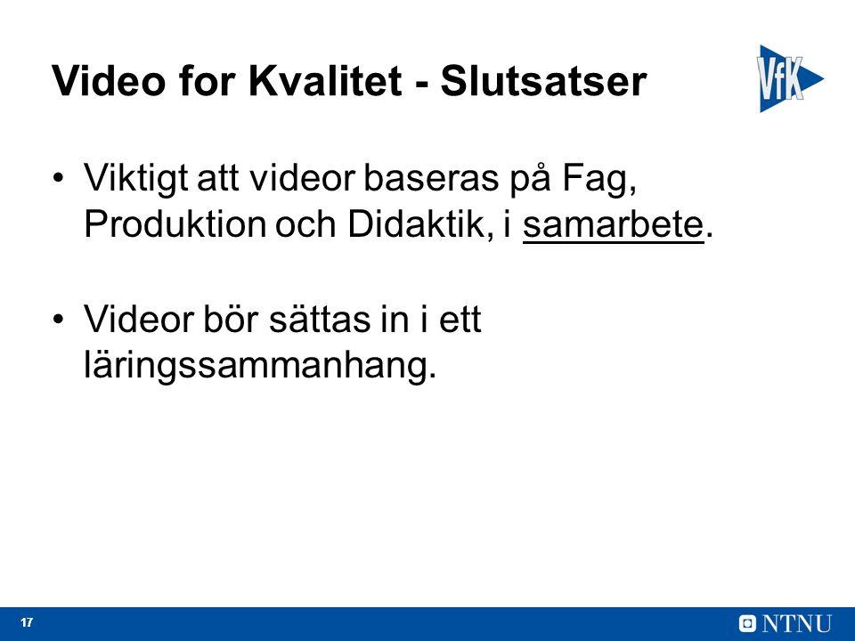 17 Video for Kvalitet - Slutsatser Viktigt att videor baseras på Fag, Produktion och Didaktik, i samarbete.