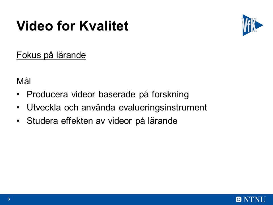 33 Video for Kvalitet Fokus på lärande Mål Producera videor baserade på forskning Utveckla och använda evalueringsinstrument Studera effekten av videor på lärande