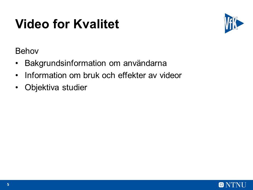 55 Video for Kvalitet Behov Bakgrundsinformation om användarna Information om bruk och effekter av videor Objektiva studier
