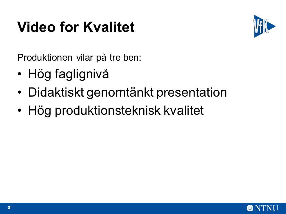 88 Video for Kvalitet Produktionen vilar på tre ben: Hög faglignivå Didaktiskt genomtänkt presentation Hög produktionsteknisk kvalitet