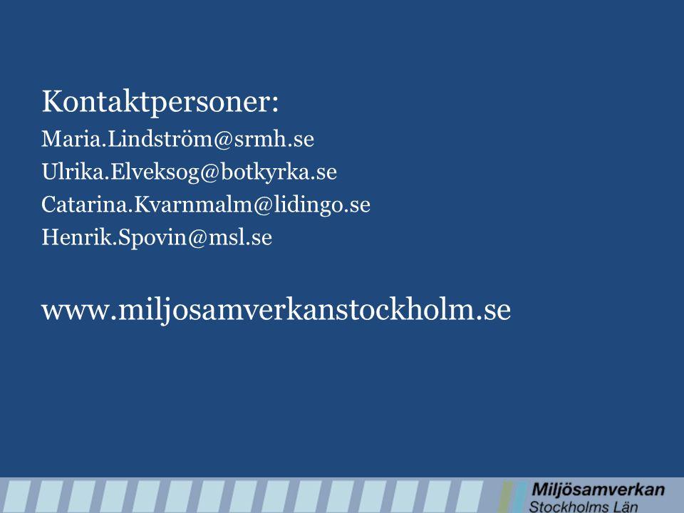 Kontaktpersoner: Maria.Lindström@srmh.se Ulrika.Elveksog@botkyrka.se Catarina.Kvarnmalm@lidingo.se Henrik.Spovin@msl.se www.miljosamverkanstockholm.se