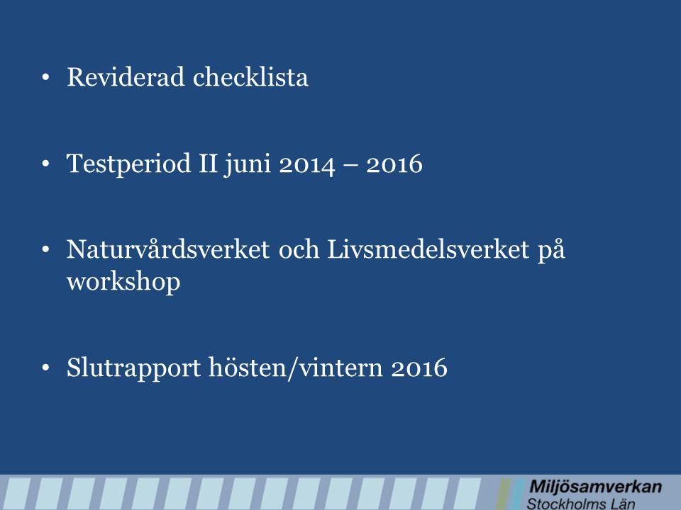 Reviderad checklista Testperiod II juni 2014 – 2016 Naturvårdsverket och Livsmedelsverket på workshop Slutrapport hösten/vintern 2016