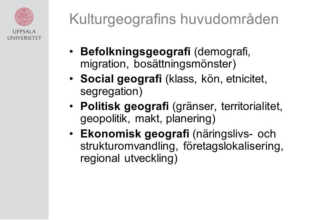 Kulturgeografins huvudområden Befolkningsgeografi (demografi, migration, bosättningsmönster) Social geografi (klass, kön, etnicitet, segregation) Politisk geografi (gränser, territorialitet, geopolitik, makt, planering) Ekonomisk geografi (näringslivs- och strukturomvandling, företagslokalisering, regional utveckling)