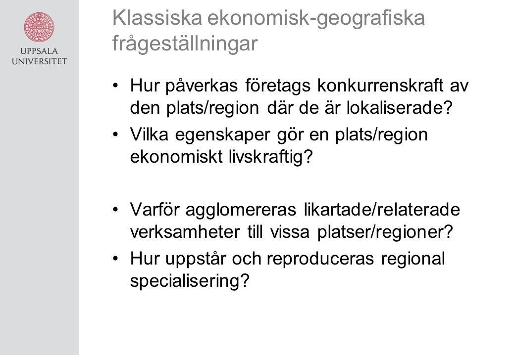 Klassiska ekonomisk-geografiska frågeställningar Hur påverkas företags konkurrenskraft av den plats/region där de är lokaliserade.