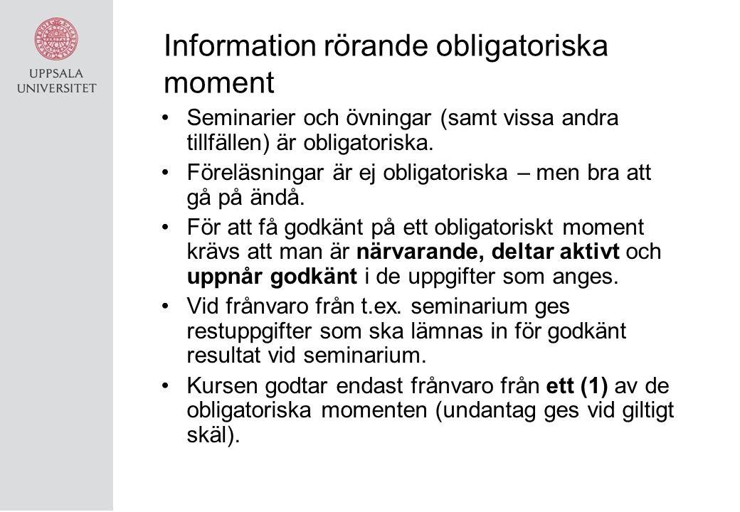 Information rörande obligatoriska moment Seminarier och övningar (samt vissa andra tillfällen) är obligatoriska.