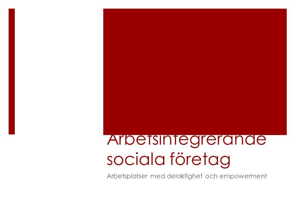 Arbetsintegrerande sociala företag Arbetsplatser med delaktighet och empowerment