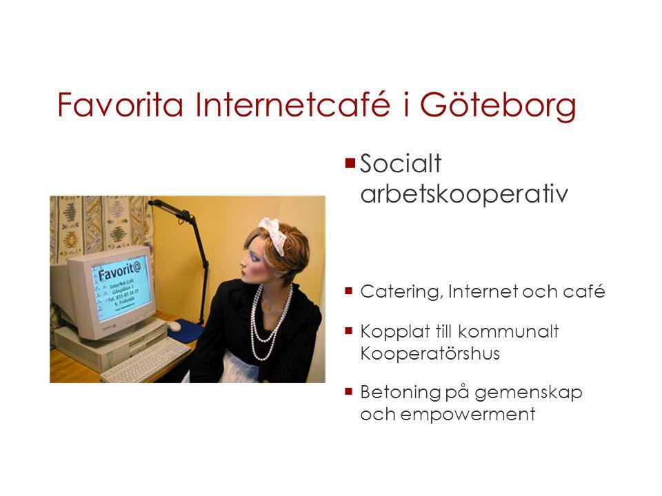 Favorita Internetcafé i Göteborg  Socialt arbetskooperativ  Catering, Internet och café  Kopplat till kommunalt Kooperatörshus  Betoning på gemenskap och empowerment