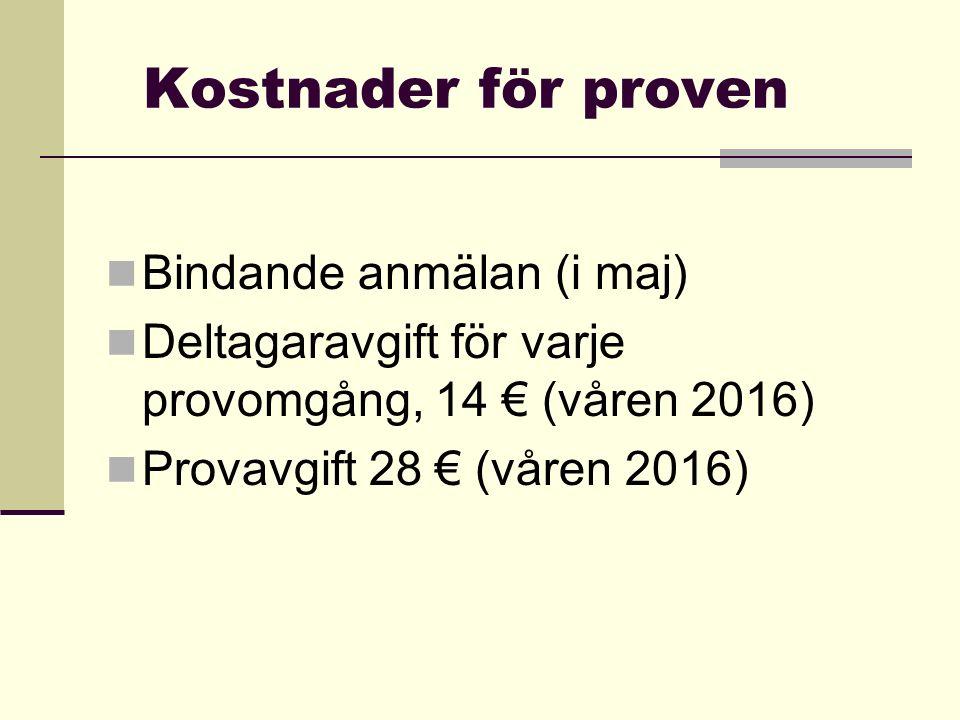 Kostnader för proven Bindande anmälan (i maj) Deltagaravgift för varje provomgång, 14 € (våren 2016) Provavgift 28 € (våren 2016)