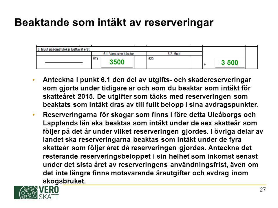 Beaktande som intäkt av reserveringar Anteckna i punkt 6.1 den del av utgifts- och skadereserveringar som gjorts under tidigare år och som du beaktar som intäkt för skatteåret 2015.