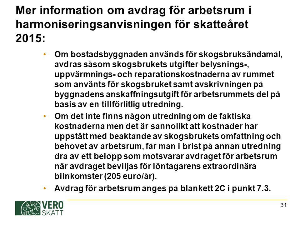 Mer information om avdrag för arbetsrum i harmoniseringsanvisningen för skatteåret 2015: Om bostadsbyggnaden används för skogsbruksändamål, avdras såsom skogsbrukets utgifter belysnings-, uppvärmnings- och reparationskostnaderna av rummet som använts för skogsbruket samt avskrivningen på byggnadens anskaffningsutgift för arbetsrummets del på basis av en tillförlitlig utredning.