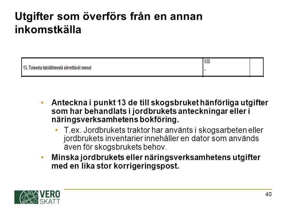 Utgifter som överförs från en annan inkomstkälla Anteckna i punkt 13 de till skogsbruket hänförliga utgifter som har behandlats i jordbrukets anteckningar eller i näringsverksamhetens bokföring.