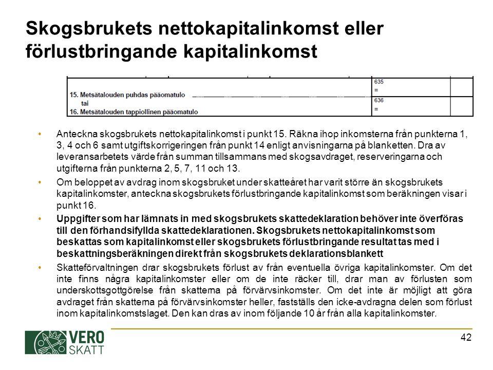 Skogsbrukets nettokapitalinkomst eller förlustbringande kapitalinkomst Anteckna skogsbrukets nettokapitalinkomst i punkt 15.