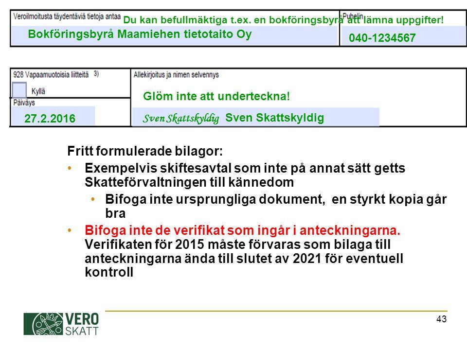 43 Fritt formulerade bilagor: Exempelvis skiftesavtal som inte på annat sätt getts Skatteförvaltningen till kännedom Bifoga inte ursprungliga dokument, en styrkt kopia går bra Bifoga inte de verifikat som ingår i anteckningarna.