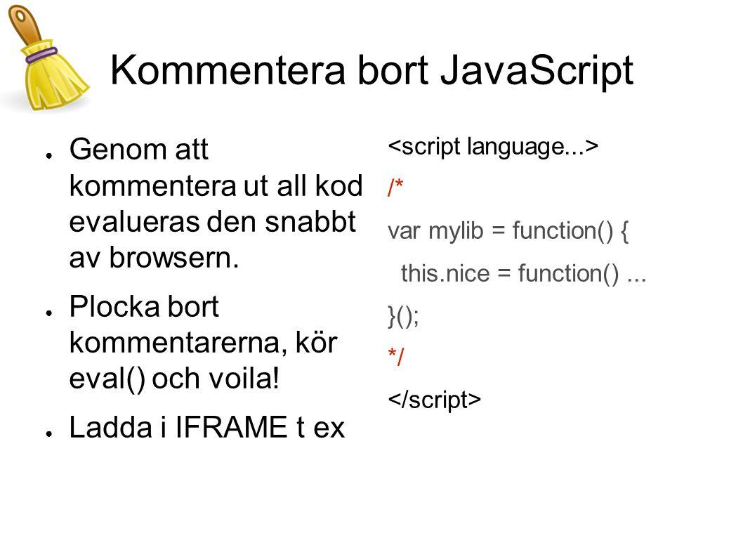 Kommentera bort JavaScript ● Genom att kommentera ut all kod evalueras den snabbt av browsern.