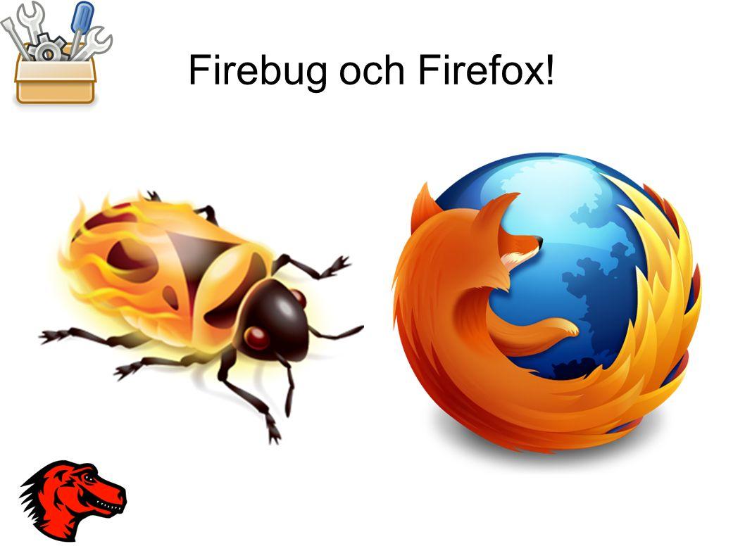 Firebug och Firefox!