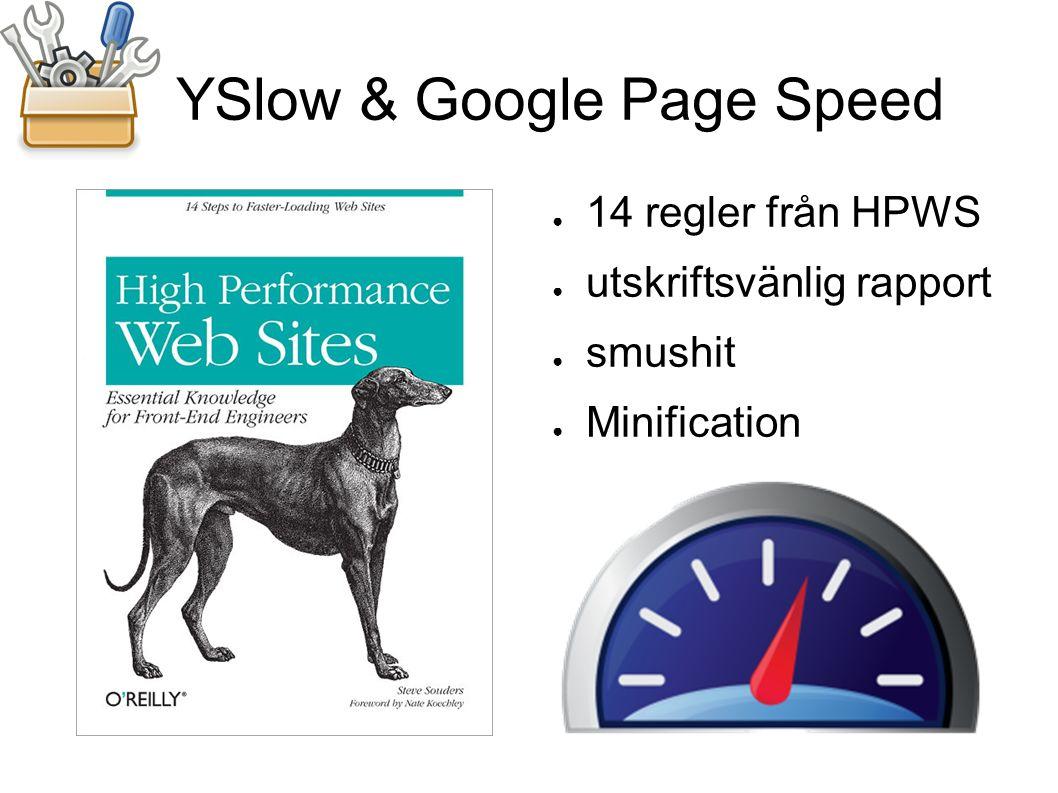 YSlow & Google Page Speed ● 14 regler från HPWS ● utskriftsvänlig rapport ● smushit ● Minification