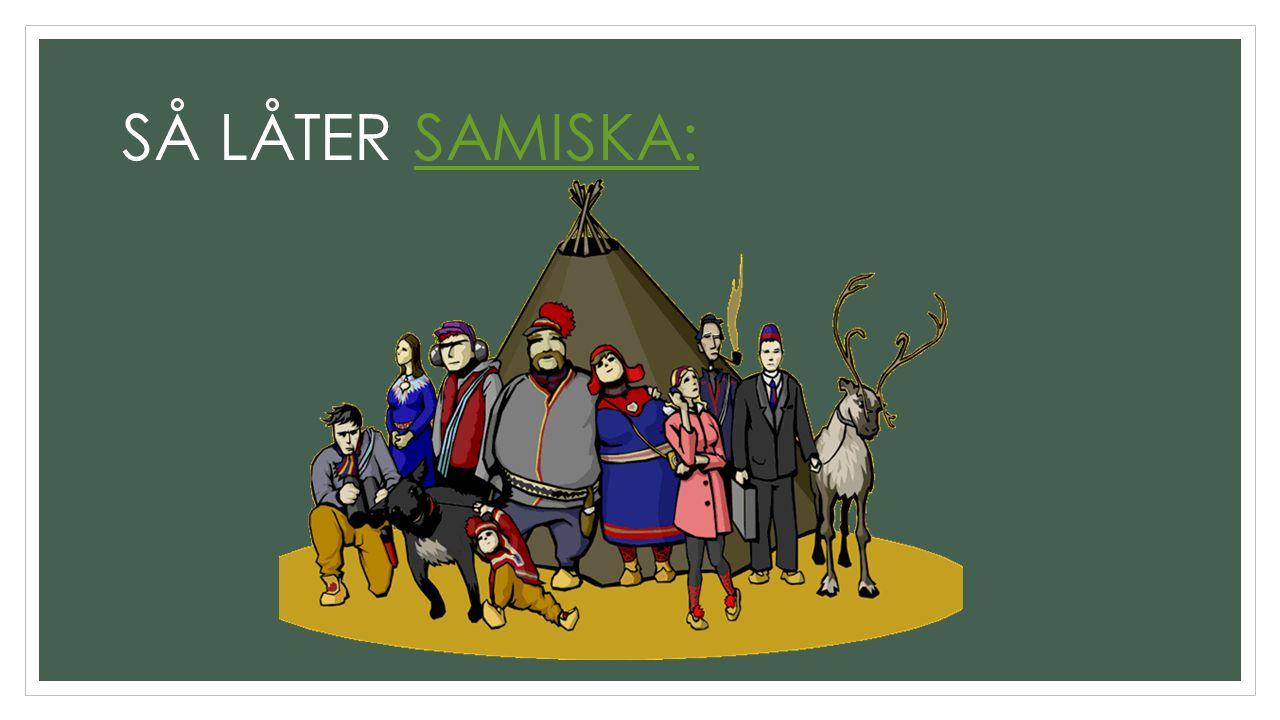SÅ LÅTER SAMISKA:SAMISKA: