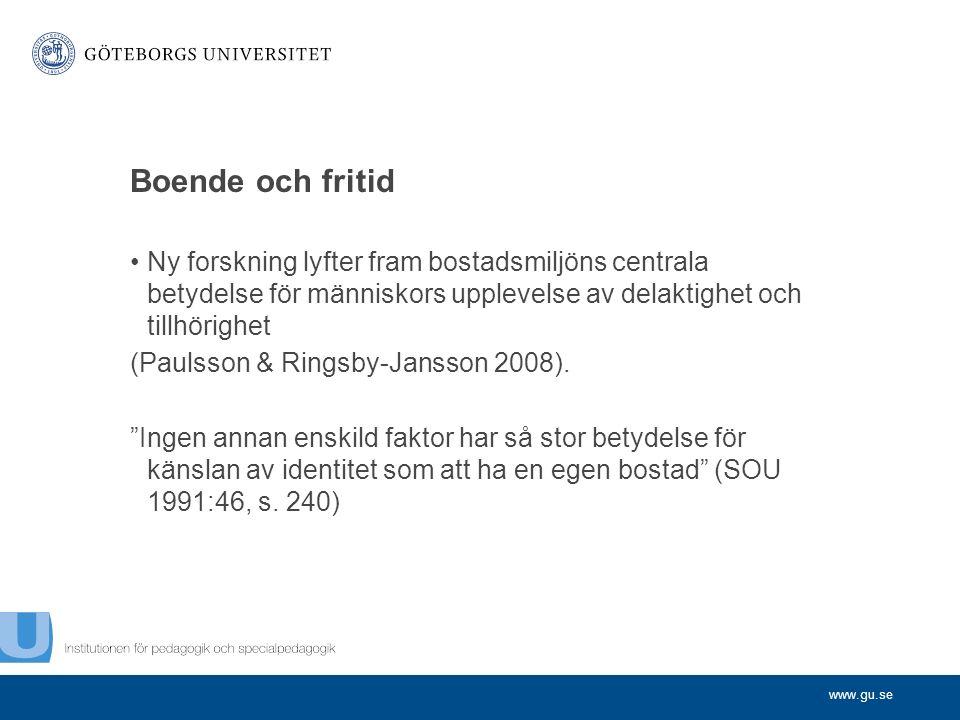 www.gu.se Boende och fritid Ny forskning lyfter fram bostadsmiljöns centrala betydelse för människors upplevelse av delaktighet och tillhörighet (Paulsson & Ringsby-Jansson 2008).