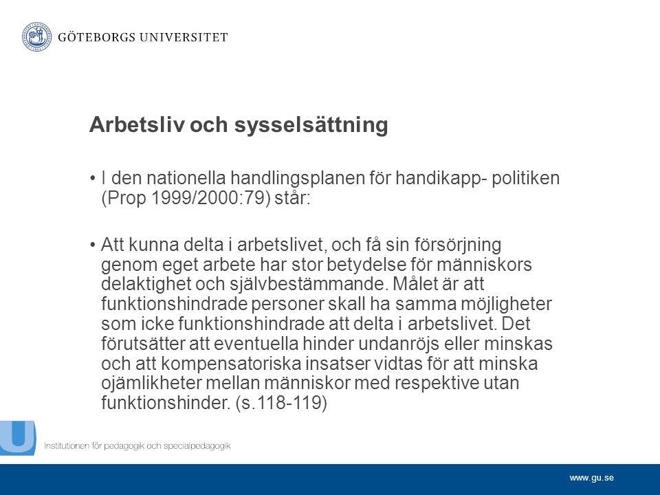 www.gu.se Arbetsliv och sysselsättning I den nationella handlingsplanen för handikapp- politiken (Prop 1999/2000:79) står: Att kunna delta i arbetslivet, och få sin försörjning genom eget arbete har stor betydelse för människors delaktighet och självbestämmande.