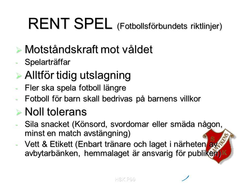 HSK P99 RENT SPEL (Fotbollsförbundets riktlinjer)  Motståndskraft mot våldet - Spelarträffar  Alltför tidig utslagning - Fler ska spela fotboll läng