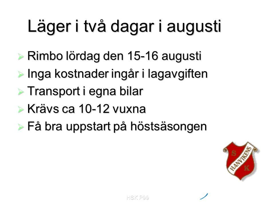 HSK P99 Läger i två dagar i augusti  Rimbo lördag den 15-16 augusti  Inga kostnader ingår i lagavgiften  Transport i egna bilar  Krävs ca 10-12 vuxna  Få bra uppstart på höstsäsongen