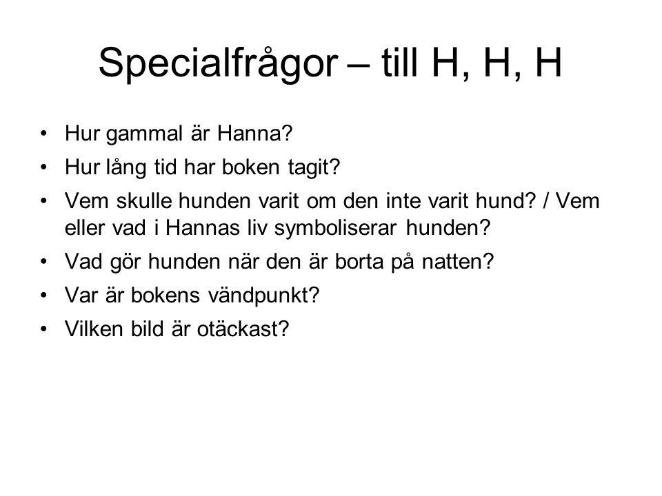 Specialfrågor – till H, H, H Hur gammal är Hanna. Hur lång tid har boken tagit.