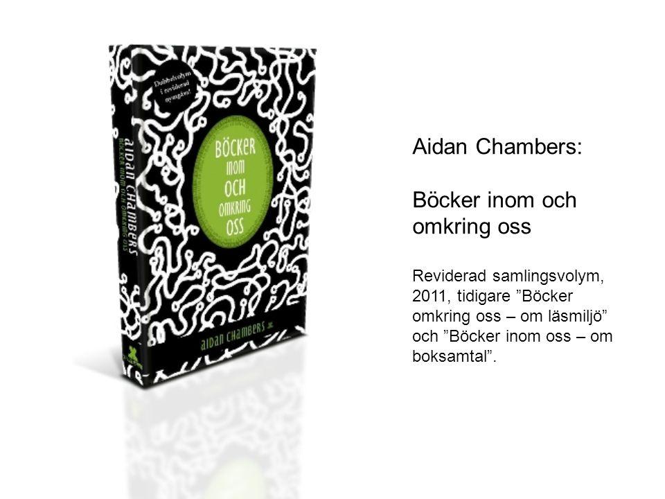 Aidan Chambers: Böcker inom och omkring oss Reviderad samlingsvolym, 2011, tidigare Böcker omkring oss – om läsmiljö och Böcker inom oss – om boksamtal .