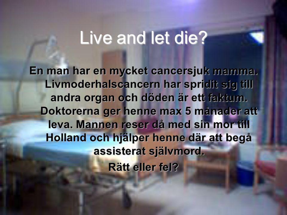 Live and let die. En man har en mycket cancersjuk mamma.
