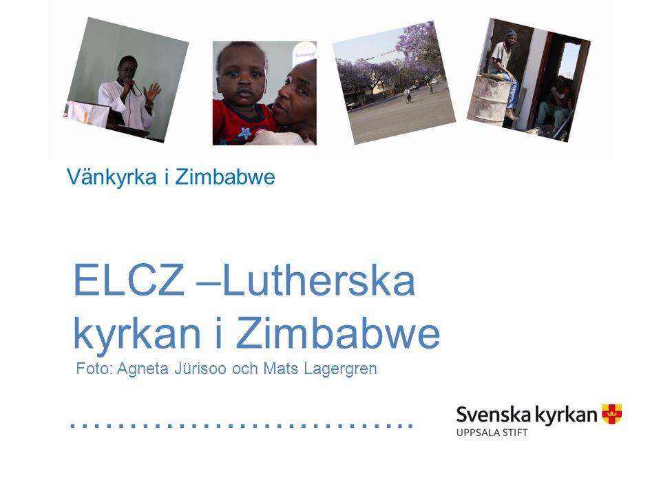 ELCZ –Lutherska kyrkan i Zimbabwe Foto: Agneta Jürisoo och Mats Lagergren ………………………..