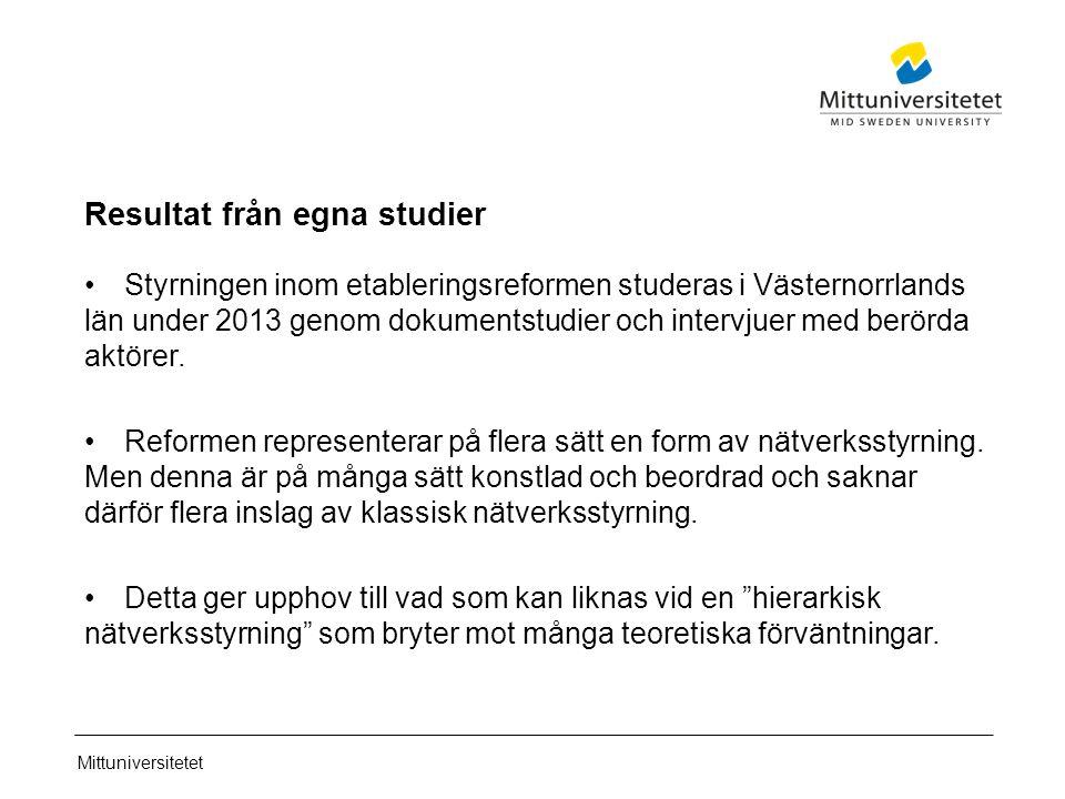 Mittuniversitetet Resultat från egna studier Styrningen inom etableringsreformen studeras i Västernorrlands län under 2013 genom dokumentstudier och intervjuer med berörda aktörer.