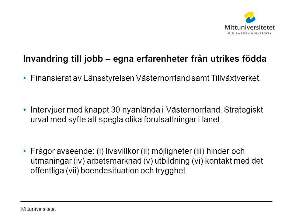 Mittuniversitetet Invandring till jobb – egna erfarenheter från utrikes födda Finansierat av Länsstyrelsen Västernorrland samt Tillväxtverket.