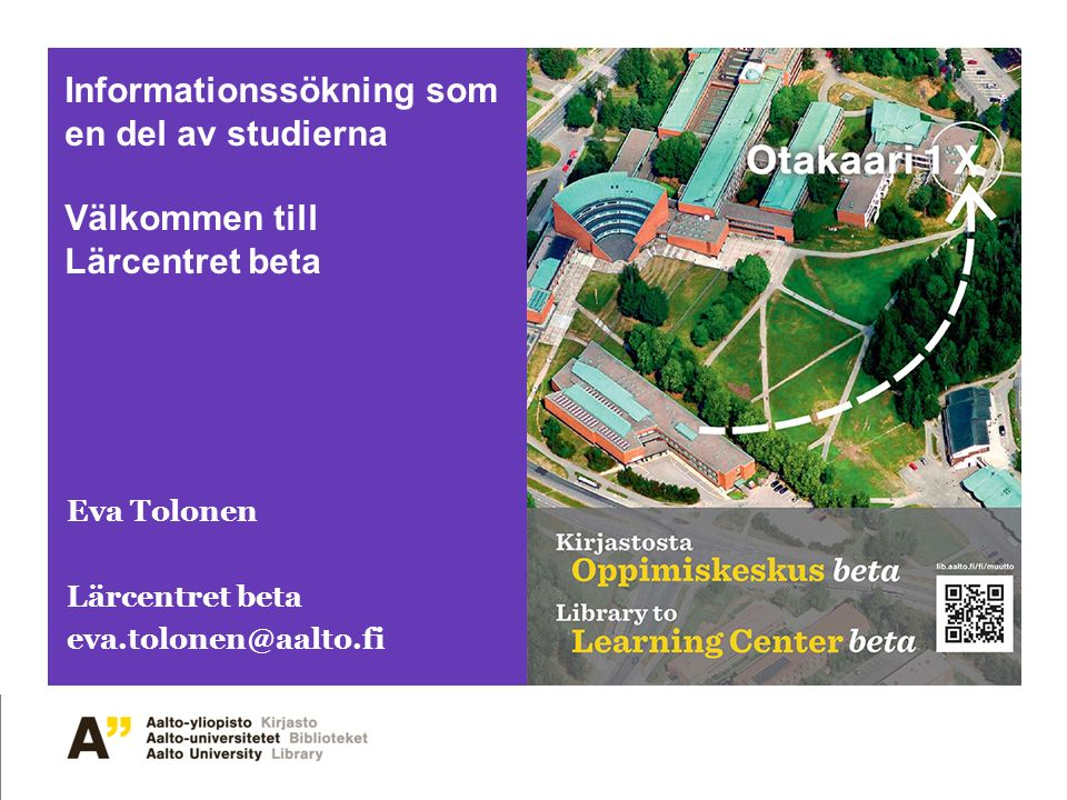 Informationssökning som en del av studierna Välkommen till Lärcentret beta Eva Tolonen Lärcentret beta eva.tolonen@aalto.fi
