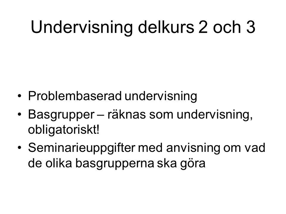 Undervisning delkurs 2 och 3 Problembaserad undervisning Basgrupper – räknas som undervisning, obligatoriskt.