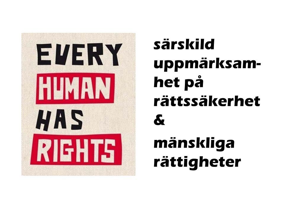 särskild uppmärksam- het på rättssäkerhet & mänskliga rättigheter