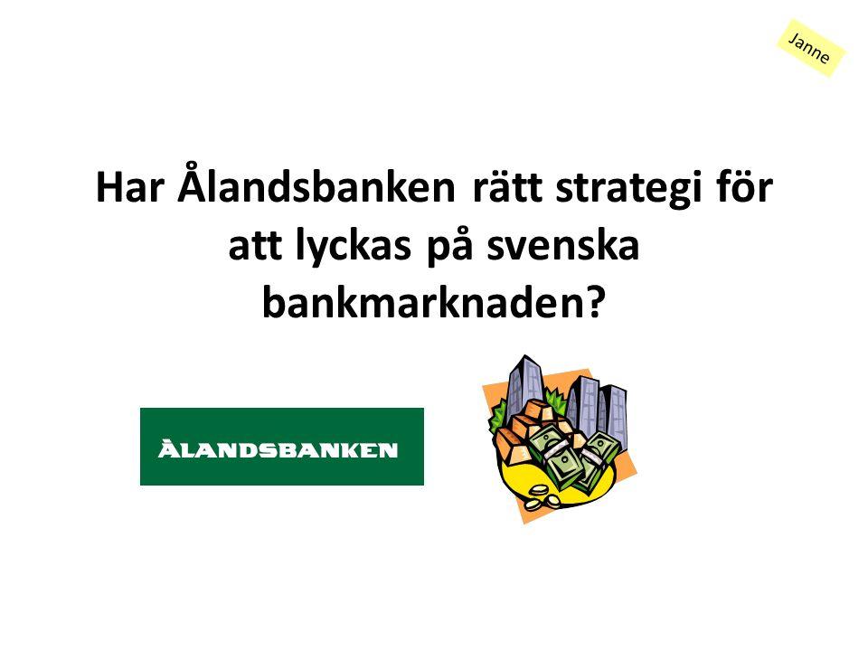 Har Ålandsbanken rätt strategi för att lyckas på svenska bankmarknaden Janne